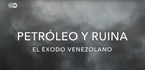 Documental DW: Petróleo y ruina – El éxodo venezolano (VIDEO)